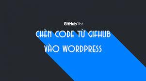 Hướng dẫn chèn code từ github vào wordpress